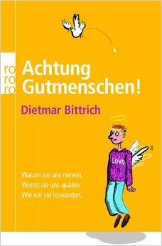 bittrich, dietmar - achtung gutmenschen!